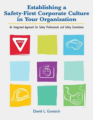 Establishing a Safety-First Corporate Culture in Your Organization By Goetsch, David L.